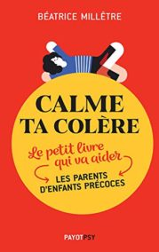 Calme ta colère: Le petit livre qui va aider les parents d'enfants précoces