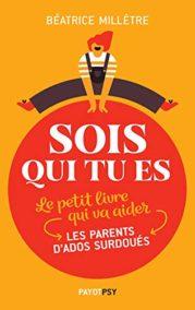 Sois qui tu es: Le petit livre qui va aider les parents d'ados surdoués